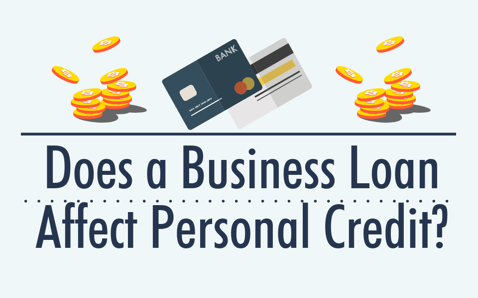 Business Financing Hub - Does a Business Loan Affect Personal Credit