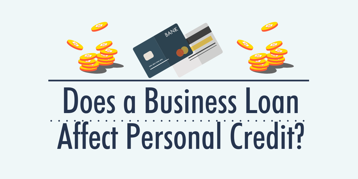 Does a Business Loan Affect Personal Credit?