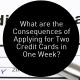 What are the Consequences of Applying for Two Credit Cards in One Week?